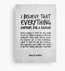 I believe everything happens for a reason - Marilyn Monroe Quote Metal Print