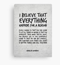 I believe everything happens for a reason - Marilyn Monroe Quote Canvas Print