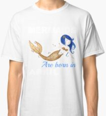 Mermaids are born in APRIL Classic T-Shirt