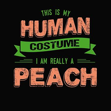 This Is My Human Costume I Am Really Peach by stuch75