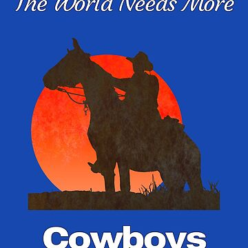 The World Needs More Cowboys by Malaclypse235