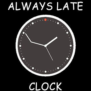 Always Late Clock by realmatdesign