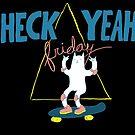 Heck Yeah Friday! by Stephanie Kenzie