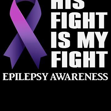 His Fight is My Fight Epilepsy Awareness by BullQuacky