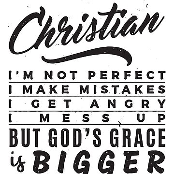 I'm a Christian - Not Perfect - God's Grace Bigger - Christian  by BullQuacky