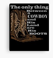 The Only Thing Between a Cowboy and His Land are His Boots Novelty Gifts. Canvas Print