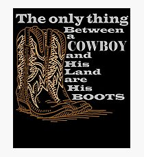 The Only Thing Between a Cowboy and His Land are His Boots Novelty Gifts. Photographic Print