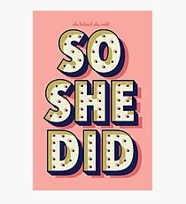 """""""She believed she could, so she did"""" Print  Photographic Print"""