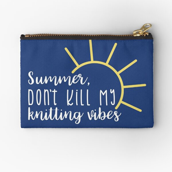Summer, don't kill my knitting vibes Zipper Pouch