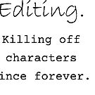 Editing. Killing off characters since forever. by smaddingly