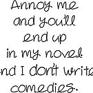 Annoy Me and End Up in My Novel by smaddingly