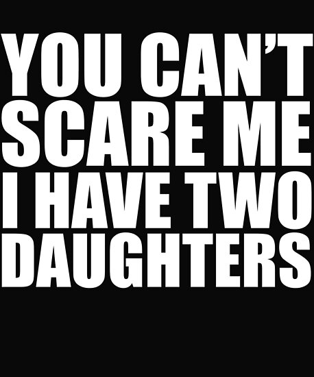 a532bc5f You can't scare me I have two 2 daughters Halloween Mother's Day Father's  Day