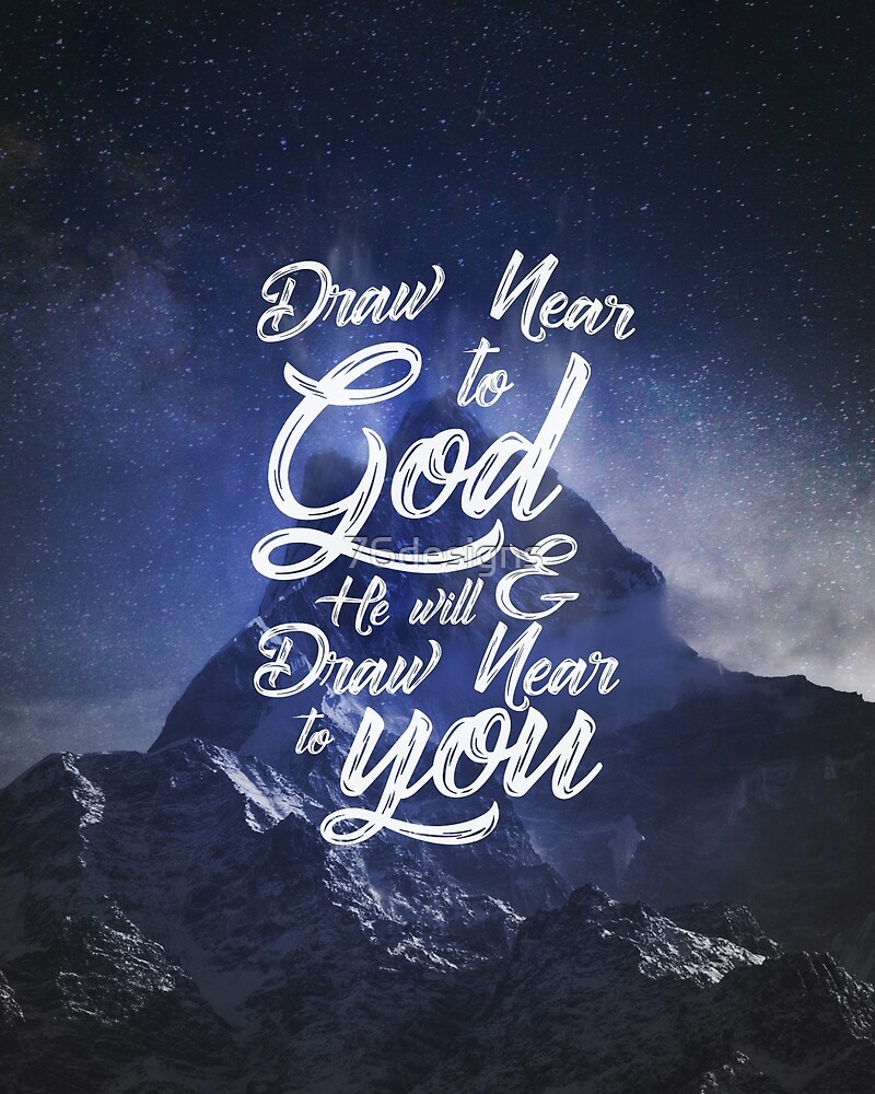 Draw Near To God And He Will Draw Near To You James 4 8 By
