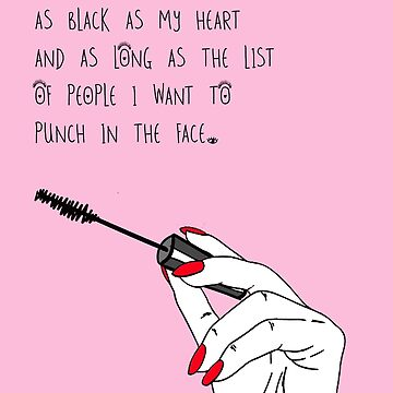 I Like My Eyelashes As Black As My Heart And As Long As The List Of People I Want To Punch In The Face. by mensijazavcevic