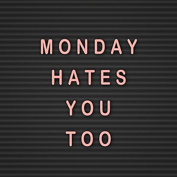 Monday hates you too by AnnaGo