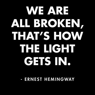 Ernest Hemingway - We Are All Broken, That's How The Light Gets In by AlanPun