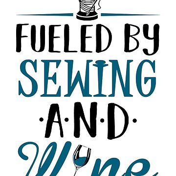 Fueled by Sewing and Wine by KsuAnn