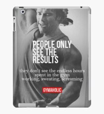 People Only See The Results iPad Case/Skin