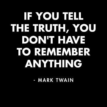 Mark Twain - If You Tell The Truth, You Don't Have to Remember Anything by AlanPun