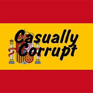 Casually Corrupt Spain by CasuallyCorrupt