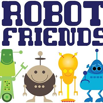 Robot Friends by robotmonsters