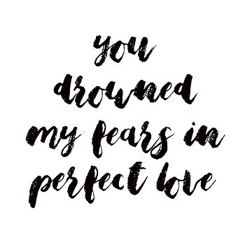 you drowned my fears in perfect love by dariasmithyt