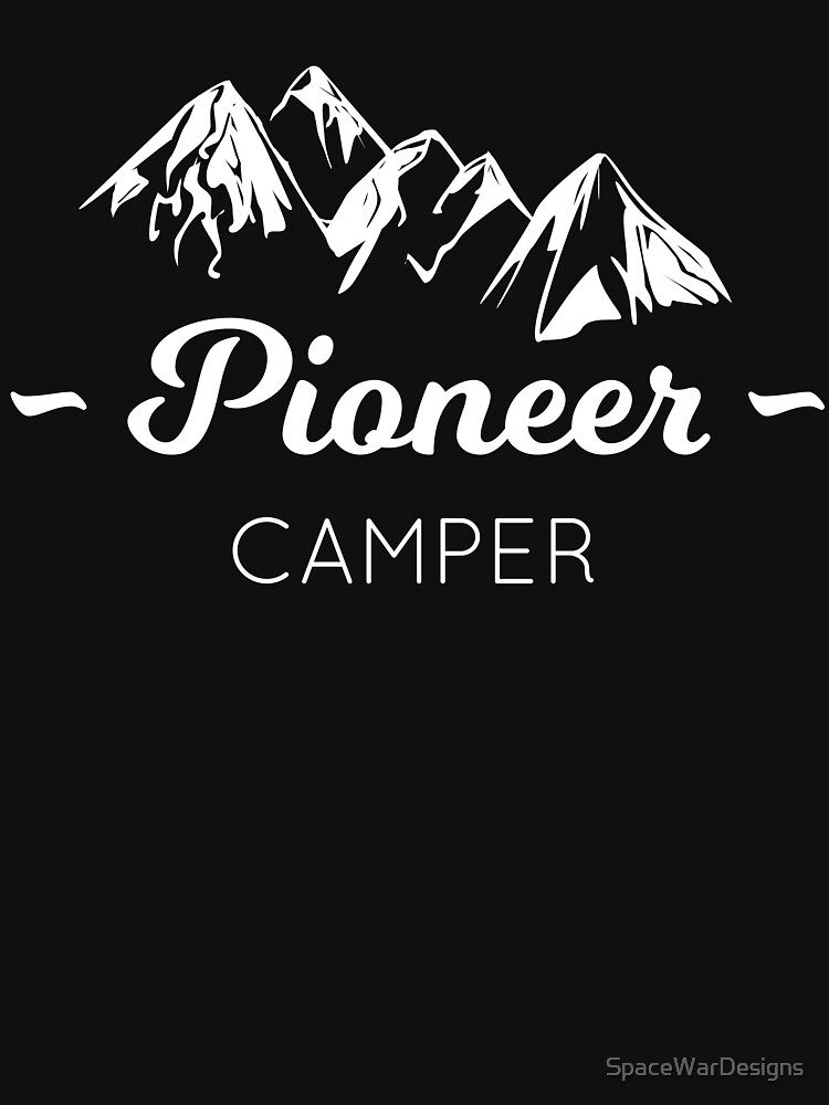 Pioneer Camper - Outdoor Camping Hiking Mountains by SpaceWarDesigns
