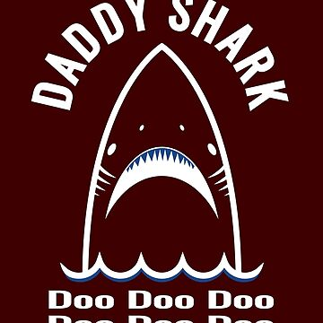 Daddy Shark Doo Doo Doo by iwaygifts