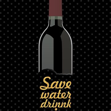 Save water drink wine... Funny Quote by Powerofwordss