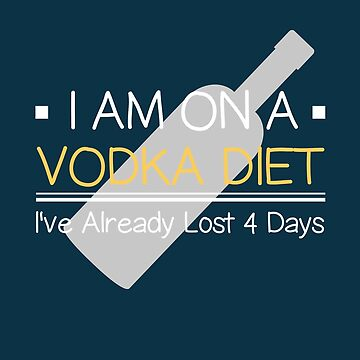 I Am  On Vodka Diet I've Already Lost 4 Days Funny Sayings by Klimentina
