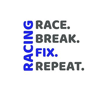 Racing- race, break, fix, repeat by AlaskaGirl