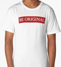 Be Original Long T-Shirt