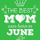 The Best Mom Was Born in June by Andrei Verner