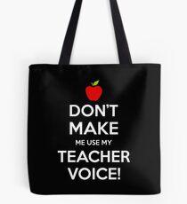Don't Make Me Use My Teacher Voice Tote Bag