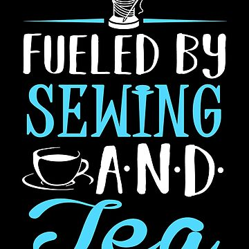Fueled by Sewing and Tea by KsuAnn