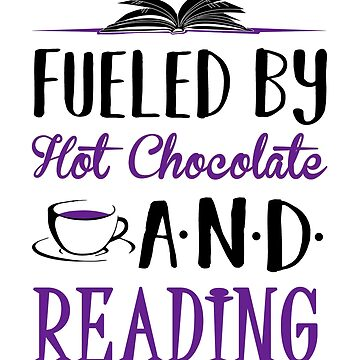 Fueled by Reading and Hot Chocolate by KsuAnn