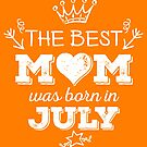 The Best Mom Was Born in July by Andrei Verner