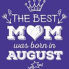 The Best Mom Was Born in August by Andrei Verner