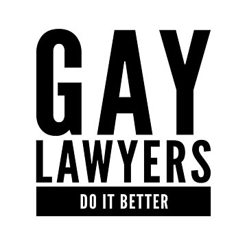 Gay Lawyers Do It Better by Bent Sentiments  by bentsentiments