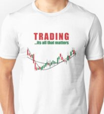 Trading, It's All That Matters for Investors Unisex T-Shirt