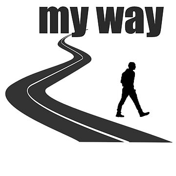 my way is a beautiful design I hope you enjoy the t-shirt by fakhro2