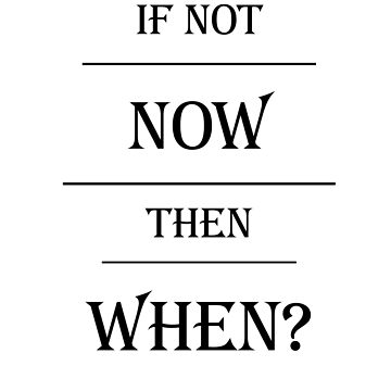 t-shirt do it now, if not now then when by meso8787