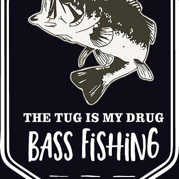 Bass Fishing Quote Tug Is My Drug by customgifts