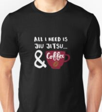 All I Need Is Coffee and Jiu Jitsu Unisex T-Shirt