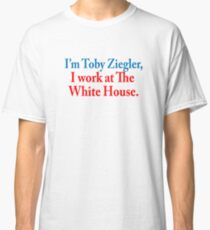 I'm Toby Ziegler, I work at The White House. - The West Wing Classic T-Shirt