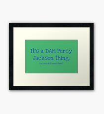 A Dam Percy Jackson Thing Framed Print