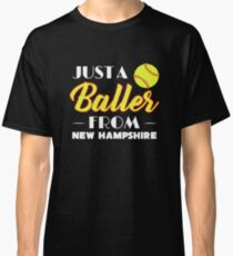 Just A Baller From New Hampshire Classic T-Shirt