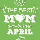 The Best Mom Was Born in April by Andrei Verner