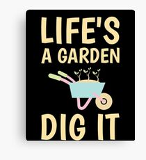 Life's a Garden - DIG IT! For Gardeners Canvas Print