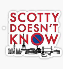 SCOTTY DOESN'T KNOW Sticker
